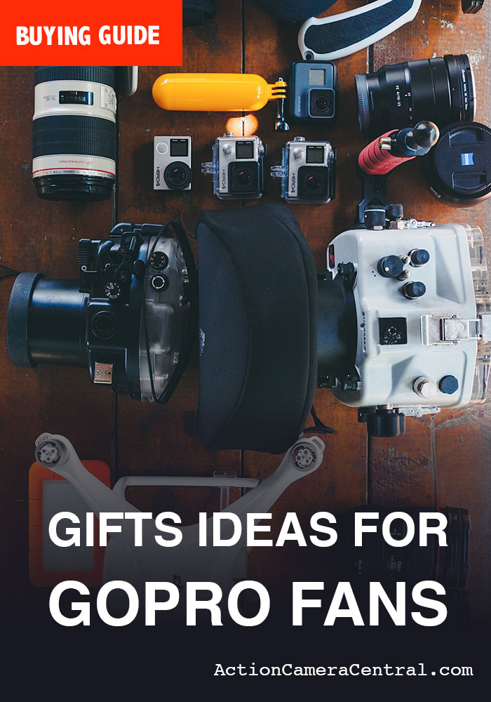 Gifts ideas for GoPro fans - Gifts for people who love action cameras